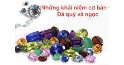 Những khái niệm cơ bản về đá quý và ngọc