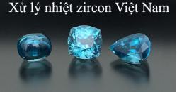 Xử lý nhiệt zircon Việt Nam