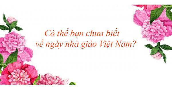 Có thể bạn chưa biết về ngày nhà giáo Việt Nam